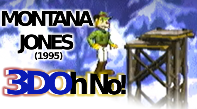 "3DOh No!: ""Montana Jones"" (1995)"