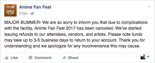MAJOR BUMMER- We are so sorry to inform you that due to complications with the facility, Anime Fan Fest 2017 has been canceled. We've started issuing refunds to our attendees, vendors, and artists. Please note funds may take up to 3-5 business days to return to your account. Thank you for understanding and we apologize for any inconvenience this may cause.