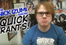 Nick Izumi Quick Rants!