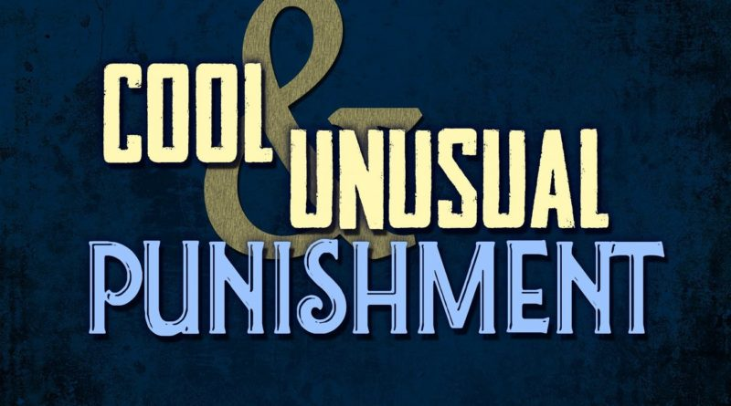 Cool & Unusual Punishment