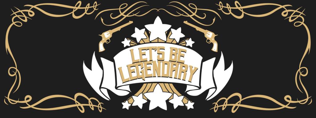 Let's Be Legendary